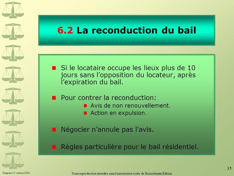 Chapitre 13 version 2004 Toute reproduction interdite sans l'autorisation écrite de Beauchemin Éditeur. 35 6.2 La reconduction du bail Si le locataire