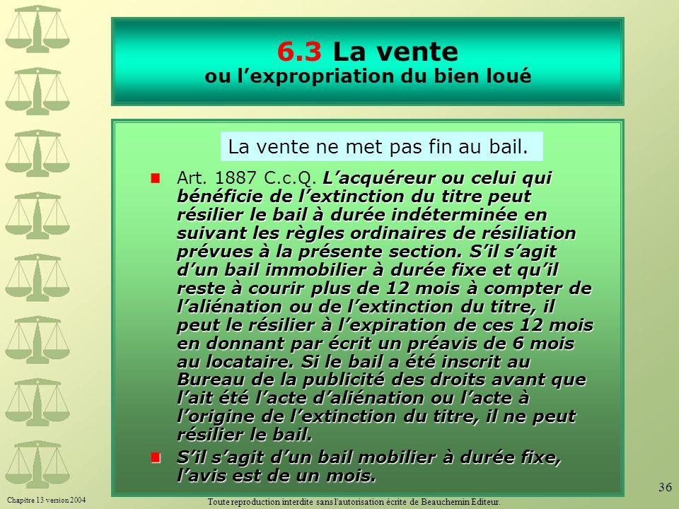 Chapitre 13 version 2004 Toute reproduction interdite sans l'autorisation écrite de Beauchemin Éditeur. 36 6.3 La vente ou lexpropriation du bien loué