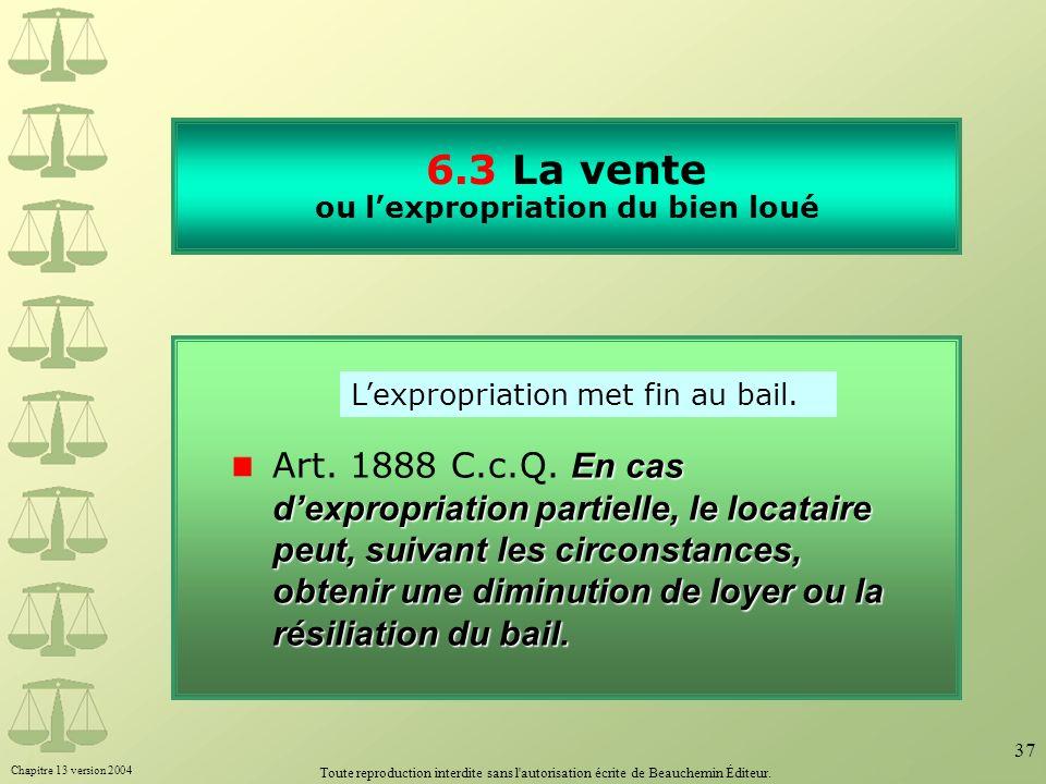 Chapitre 13 version 2004 Toute reproduction interdite sans l'autorisation écrite de Beauchemin Éditeur. 37 6.3 La vente ou lexpropriation du bien loué