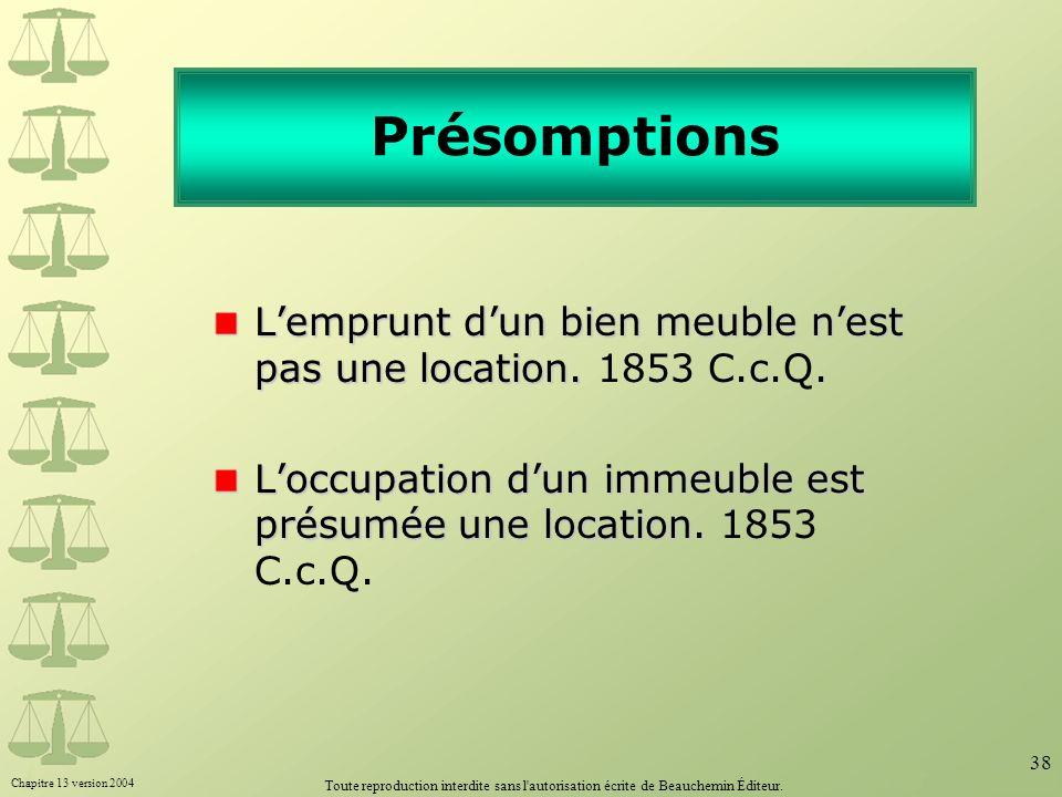 Chapitre 13 version 2004 Toute reproduction interdite sans l'autorisation écrite de Beauchemin Éditeur. 38 Présomptions Lemprunt dun bien meuble nest