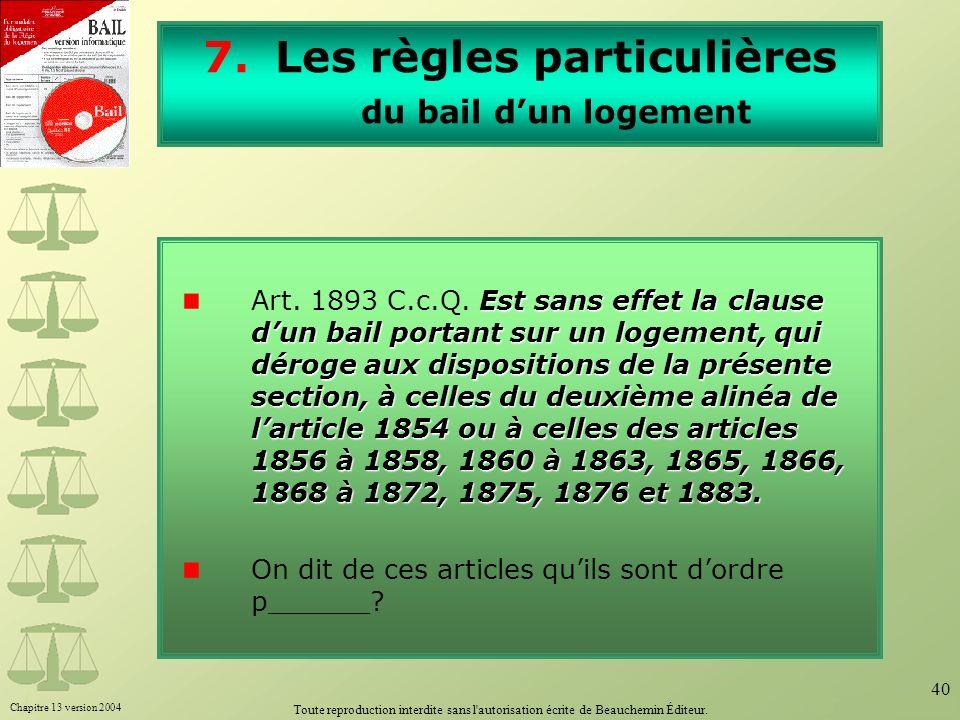 Chapitre 13 version 2004 Toute reproduction interdite sans l'autorisation écrite de Beauchemin Éditeur. 40 7.Les règles particulières du bail dun loge