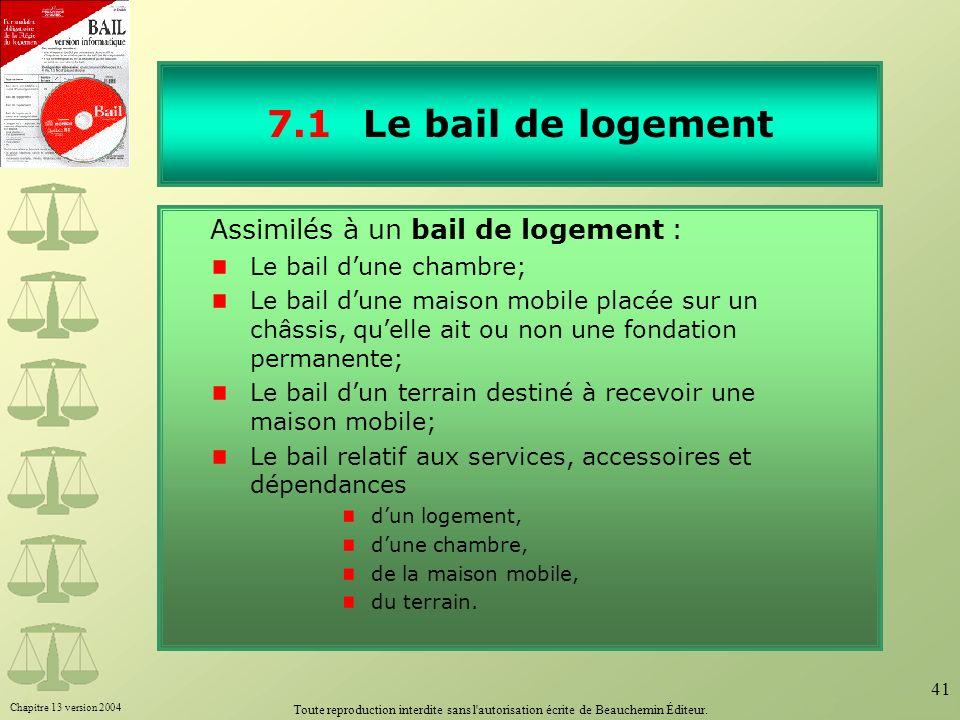Chapitre 13 version 2004 Toute reproduction interdite sans l'autorisation écrite de Beauchemin Éditeur. 41 7.1Le bail de logement Assimilés à un bail