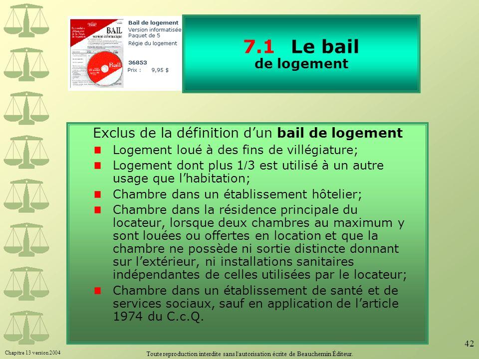 Chapitre 13 version 2004 Toute reproduction interdite sans l'autorisation écrite de Beauchemin Éditeur. 42 Exclus de la définition dun bail de logemen