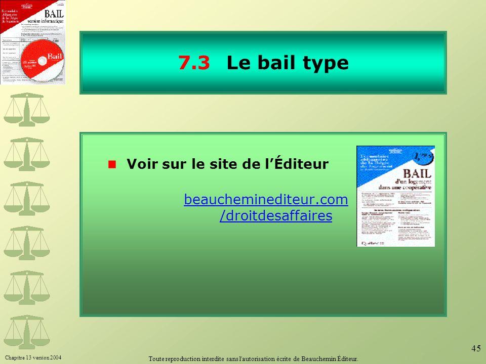 Chapitre 13 version 2004 Toute reproduction interdite sans l'autorisation écrite de Beauchemin Éditeur. 45 7.3Le bail type Voir sur le site de lÉditeu