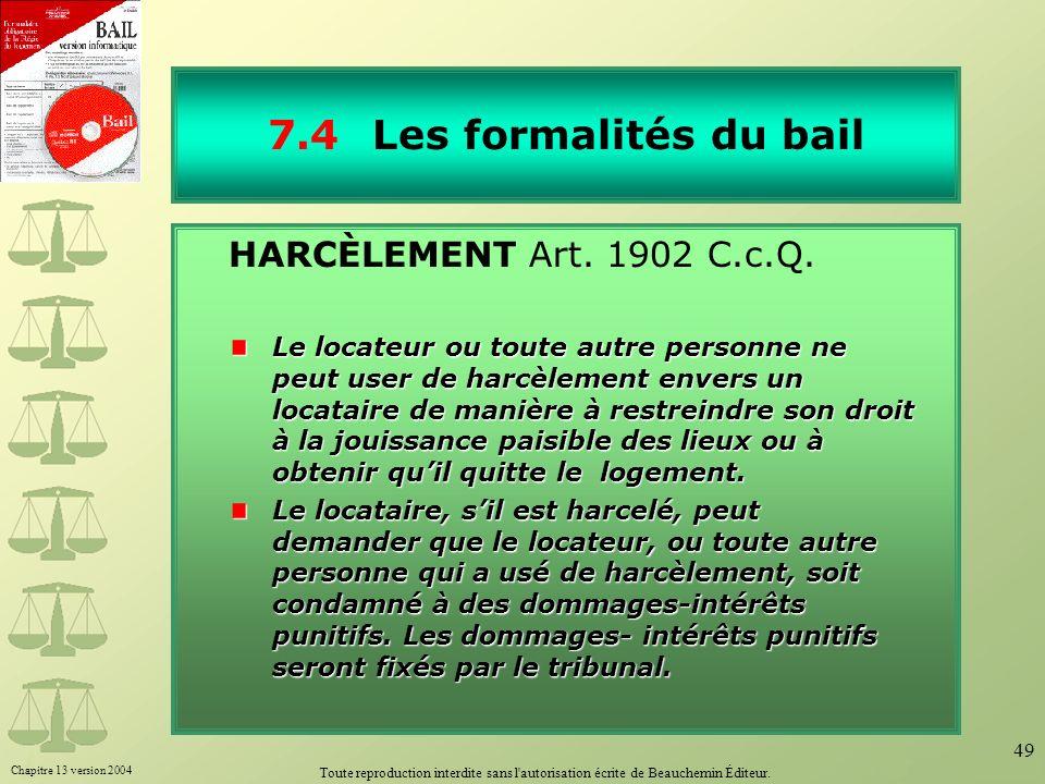 Chapitre 13 version 2004 Toute reproduction interdite sans l'autorisation écrite de Beauchemin Éditeur. 49 7.4Les formalités du bail HARCÈLEMENT Art.
