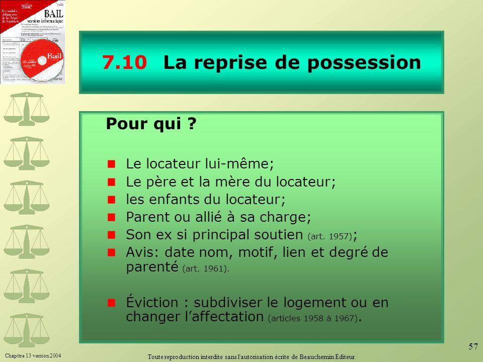 Chapitre 13 version 2004 Toute reproduction interdite sans l'autorisation écrite de Beauchemin Éditeur. 57 7.10 La reprise de possession Pour qui ? Le