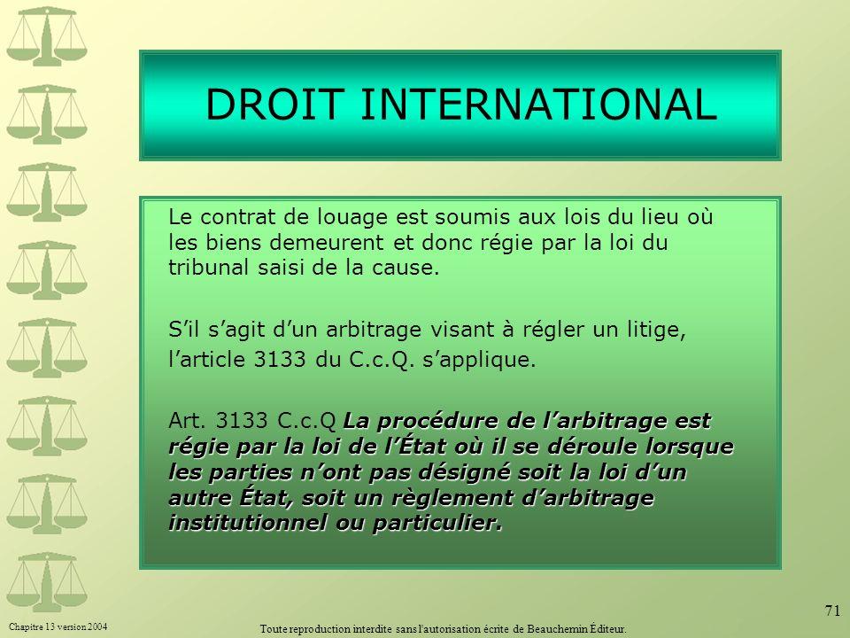 Chapitre 13 version 2004 Toute reproduction interdite sans l'autorisation écrite de Beauchemin Éditeur. 71 DROIT INTERNATIONAL Le contrat de louage es