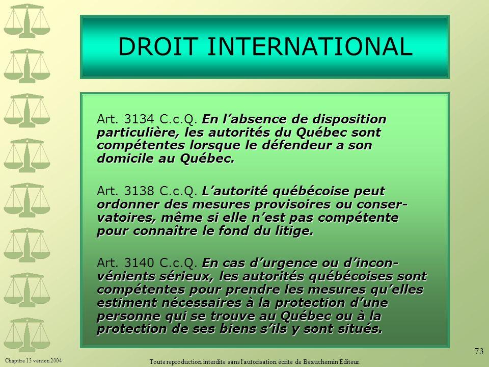 Chapitre 13 version 2004 Toute reproduction interdite sans l'autorisation écrite de Beauchemin Éditeur. 73 DROIT INTERNATIONAL En labsence de disposit