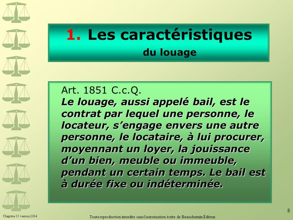 Chapitre 13 version 2004 Toute reproduction interdite sans l'autorisation écrite de Beauchemin Éditeur. 8 1.Les caractéristiques du louage Le louage,
