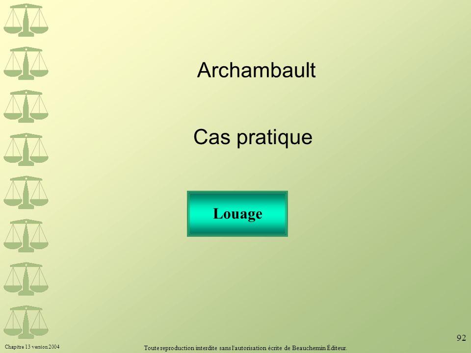 Chapitre 13 version 2004 Toute reproduction interdite sans l'autorisation écrite de Beauchemin Éditeur. 92 Louage Archambault Cas pratique