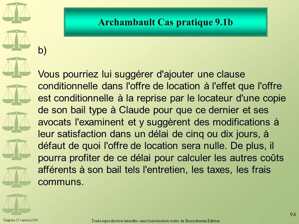 Chapitre 13 version 2004 Toute reproduction interdite sans l'autorisation écrite de Beauchemin Éditeur. 94 Archambault Cas pratique 9.1b b) Vous pourr