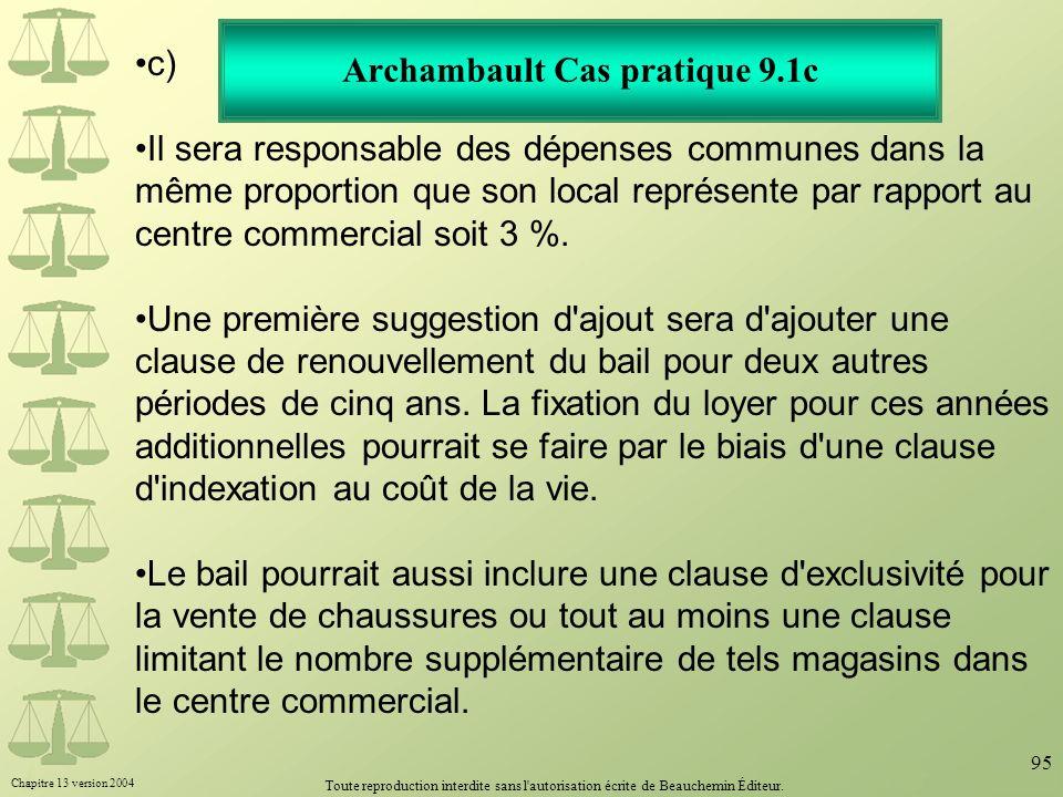 Chapitre 13 version 2004 Toute reproduction interdite sans l'autorisation écrite de Beauchemin Éditeur. 95 Archambault Cas pratique 9.1c c) Il sera re