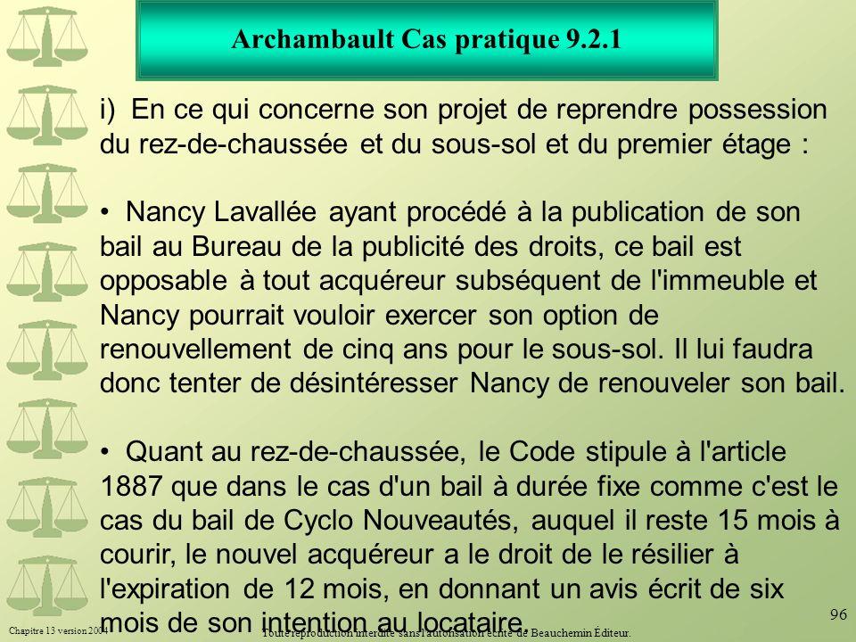 Chapitre 13 version 2004 Toute reproduction interdite sans l'autorisation écrite de Beauchemin Éditeur. 96 Archambault Cas pratique 9.2.1 i) En ce qui