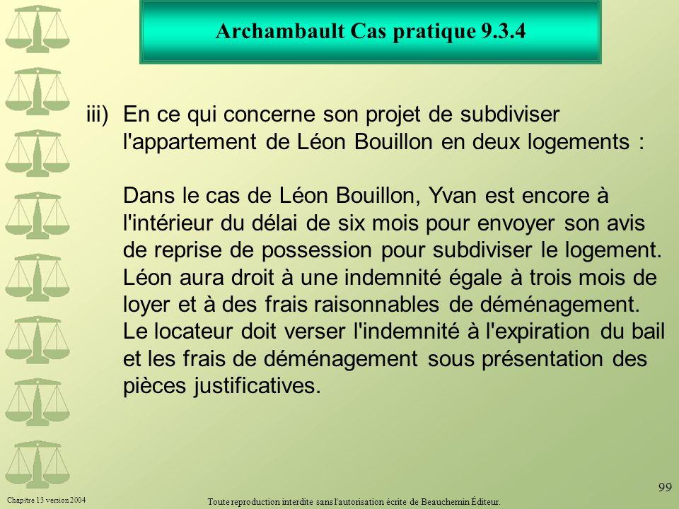 Chapitre 13 version 2004 Toute reproduction interdite sans l'autorisation écrite de Beauchemin Éditeur. 99 Archambault Cas pratique 9.3.4 iii)En ce qu