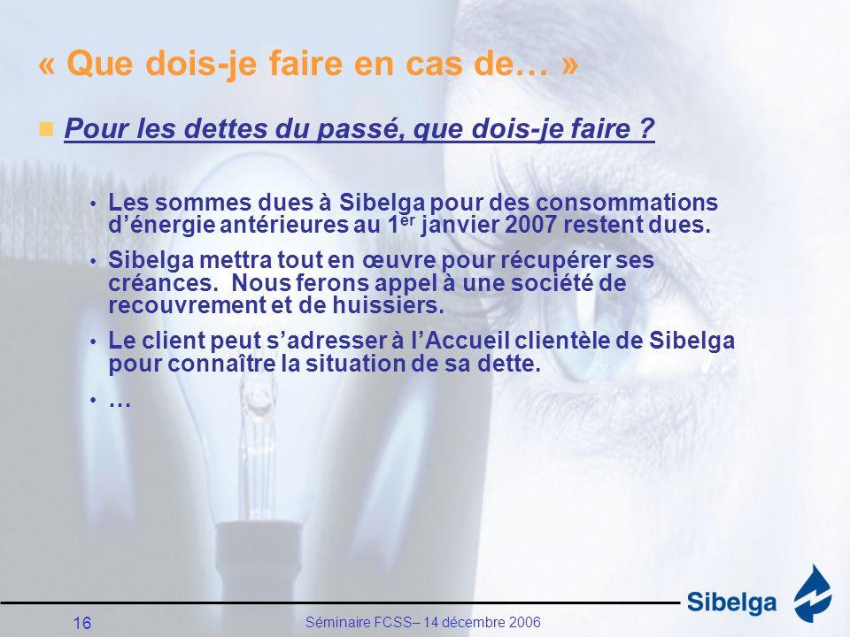 Séminaire FCSS– 14 décembre 2006 16 « Que dois-je faire en cas de… » Pour les dettes du passé, que dois-je faire .