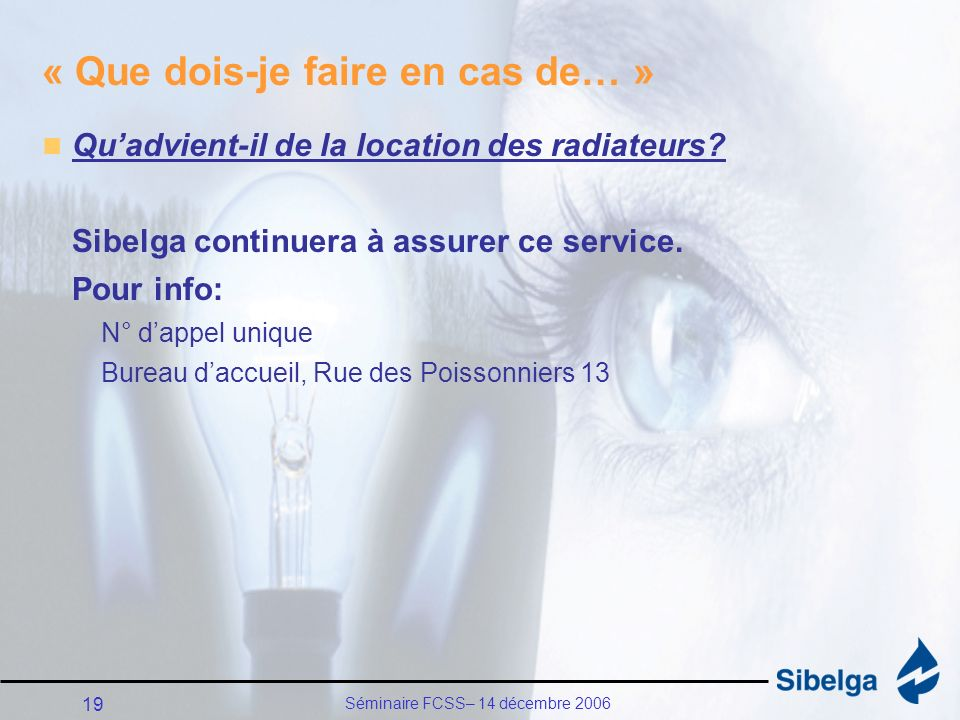 Séminaire FCSS– 14 décembre 2006 19 « Que dois-je faire en cas de… » Quadvient-il de la location des radiateurs.