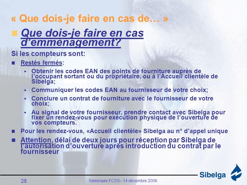 Séminaire FCSS– 14 décembre 2006 25 « Que dois-je faire en cas de… » Que dois-je faire en cas demménagement.