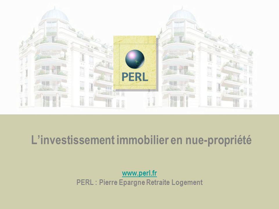 Linvestissement immobilier en nue-propriété www.perl.fr PERL : Pierre Epargne Retraite Logement www.perl.fr
