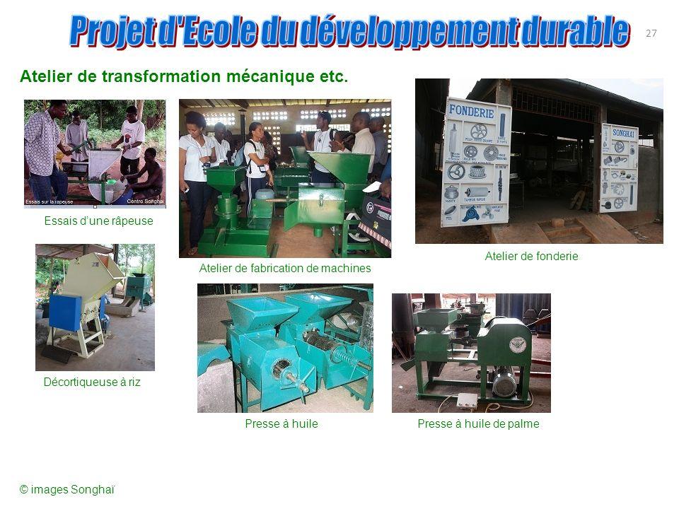 Atelier de transformation mécanique etc. 27 Essais dune râpeuse Atelier de fabrication de machines Atelier de fonderie Décortiqueuse à riz Presse à hu
