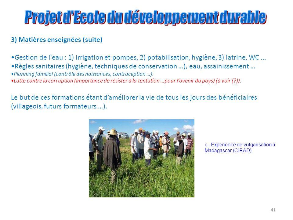 41 3) Matières enseignées (suite) Gestion de l'eau : 1) irrigation et pompes, 2) potabilisation, hygiène, 3) latrine, WC... Règles sanitaires (hygiène