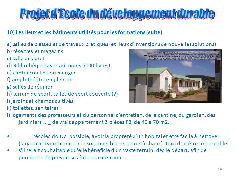 58 10) Les lieux et les bâtiments utilisés pour les formations (suite) a) salles de classes et de travaux pratiques (et lieux dinventions de nouvelles