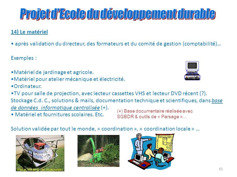 61 14) Le matériel après validation du directeur, des formateurs et du comité de gestion (comptabilité)… Exemples : Matériel de jardinage et agricole.