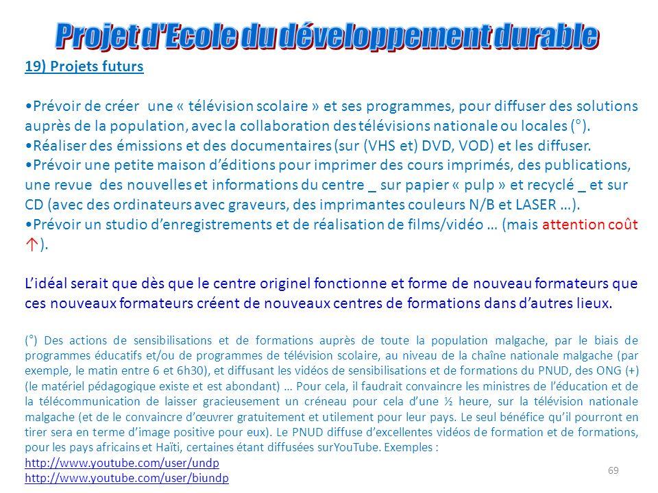 69 19) Projets futurs Prévoir de créer une « télévision scolaire » et ses programmes, pour diffuser des solutions auprès de la population, avec la col