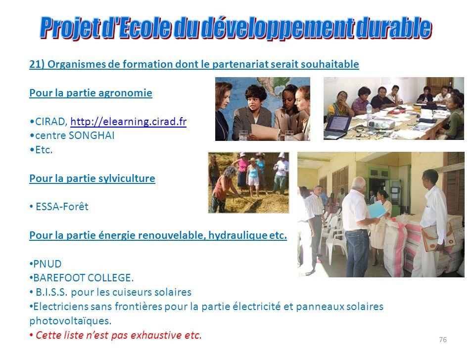 76 21) Organismes de formation dont le partenariat serait souhaitable Pour la partie agronomie CIRAD, http://elearning.cirad.frhttp://elearning.cirad.