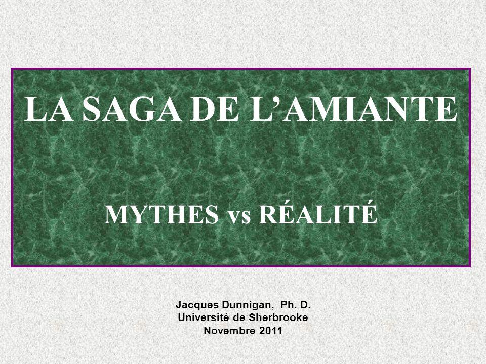 LA SAGA DE LAMIANTE MYTHES vs RÉALITÉ Jacques Dunnigan, Ph. D. Université de Sherbrooke Novembre 2011
