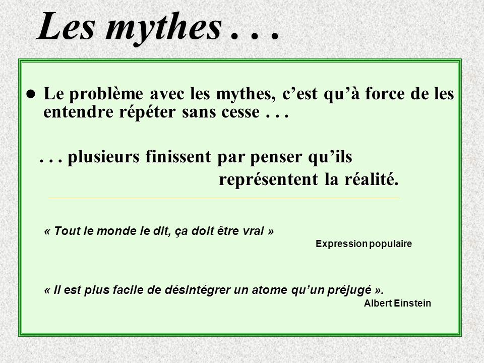 Les mythes... Le problème avec les mythes, cest quà force de les entendre répéter sans cesse... Le problème avec les mythes, cest quà force de les ent