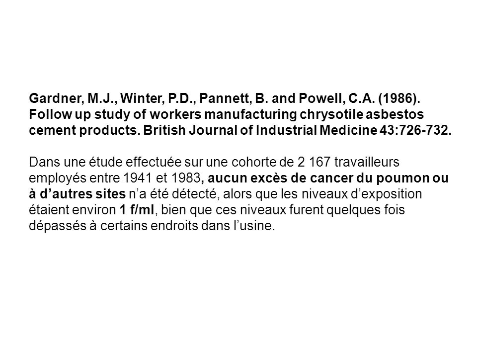 Gardner, M.J., Winter, P.D., Pannett, B. and Powell, C.A. (1986). Follow up study of workers manufacturing chrysotile asbestos cement products. Britis