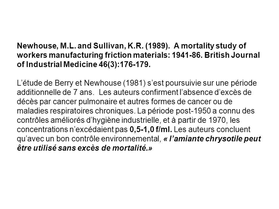 Newhouse, M.L. and Sullivan, K.R. (1989). A mortality study of workers manufacturing friction materials: 1941-86. British Journal of Industrial Medici