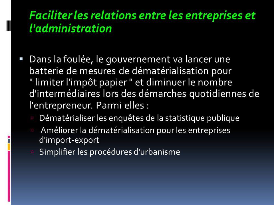 Faciliter les relations entre les entreprises et l'administration Dans la foulée, le gouvernement va lancer une batterie de mesures de dématérialisati