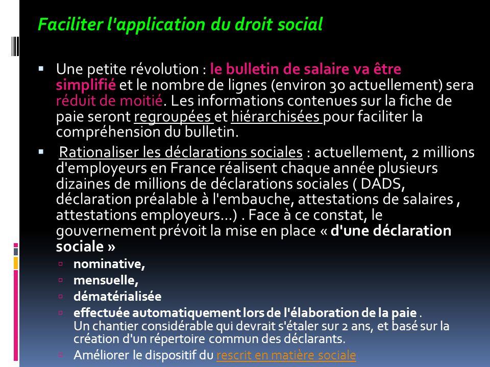 Faciliter l'application du droit social Une petite révolution : le bulletin de salaire va être simplifié et le nombre de lignes (environ 30 actuelleme