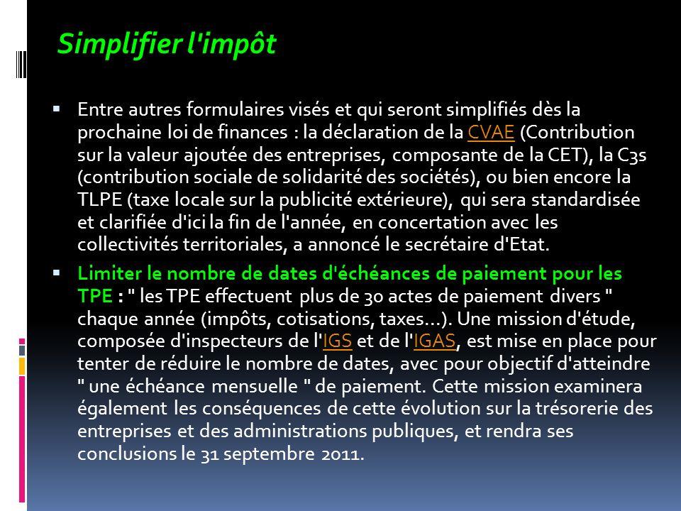 Simplifier l'impôt Entre autres formulaires visés et qui seront simplifiés dès la prochaine loi de finances : la déclaration de la CVAE (Contribution