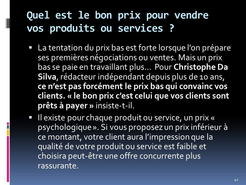 Quel est le bon prix pour vendre vos produits ou services ? La tentation du prix bas est forte lorsque lon prépare ses premières négociations ou vente