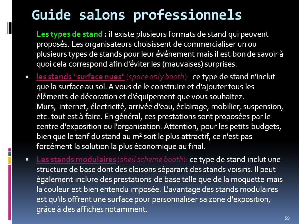Guide salons professionnels Les types de stand : il existe plusieurs formats de stand qui peuvent proposés. Les organisateurs choisissent de commercia