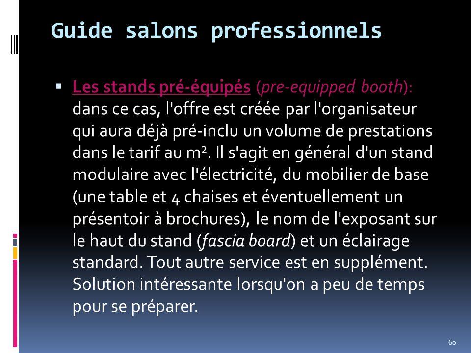 Guide salons professionnels Les stands pré-équipés (pre-equipped booth): dans ce cas, l'offre est créée par l'organisateur qui aura déjà pré-inclu un