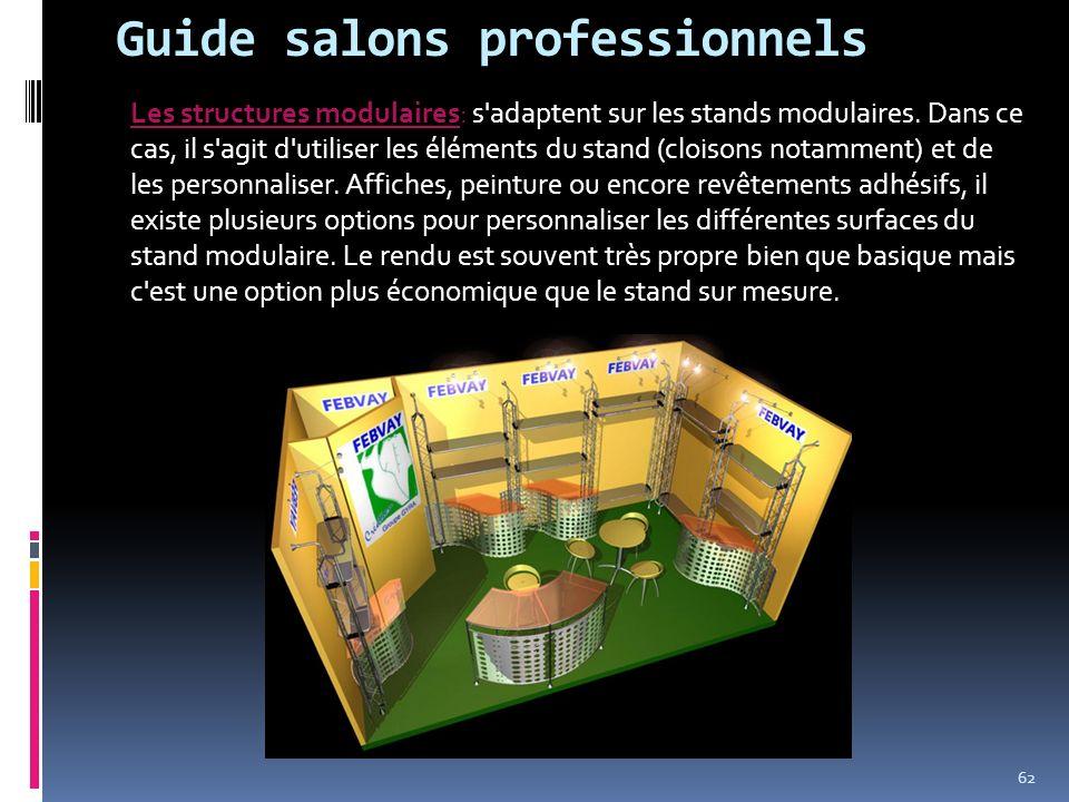 Guide salons professionnels Les structures modulaires: s'adaptent sur les stands modulaires. Dans ce cas, il s'agit d'utiliser les éléments du stand (