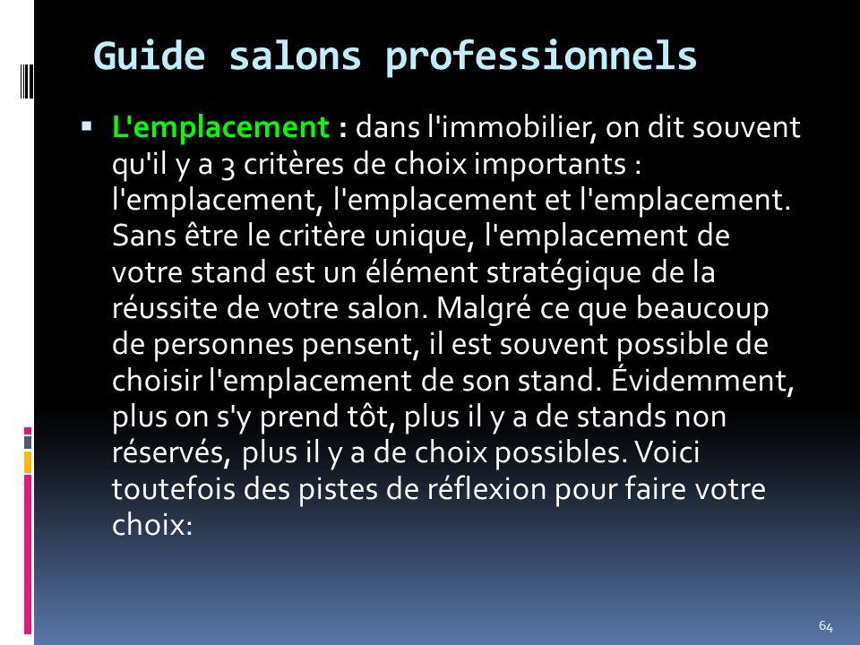 Guide salons professionnels L'emplacement : dans l'immobilier, on dit souvent qu'il y a 3 critères de choix importants : l'emplacement, l'emplacement