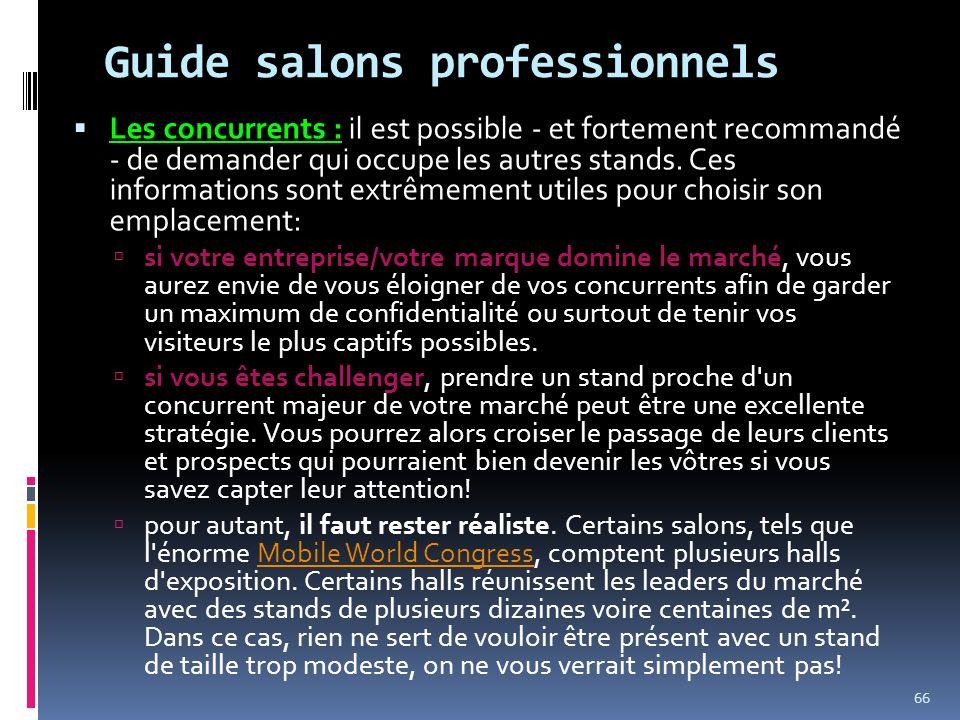 Guide salons professionnels Les concurrents : il est possible - et fortement recommandé - de demander qui occupe les autres stands. Ces informations s