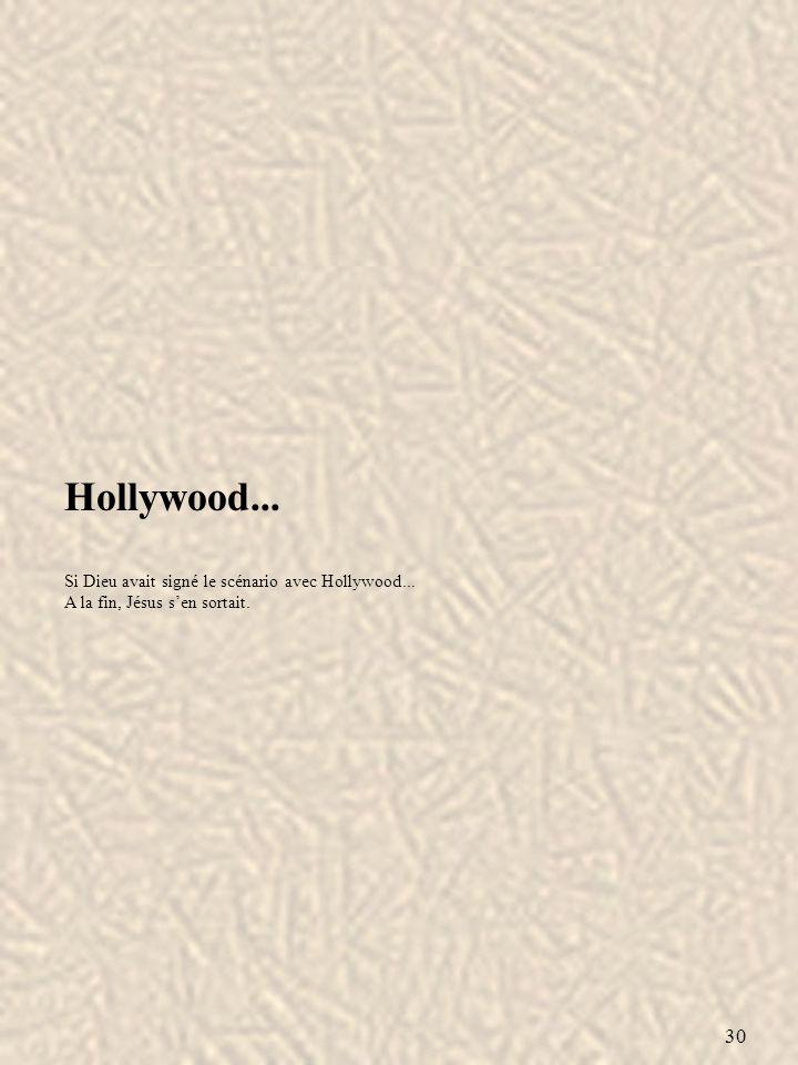 30 Hollywood... Si Dieu avait signé le scénario avec Hollywood... A la fin, Jésus sen sortait.