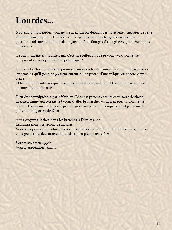41 Lourdes... Non, pas dinquiétudes, vous ne me lirez pas ici débitant les habituelles critiques de cette ville « théouristique ». Dautres sen chargen