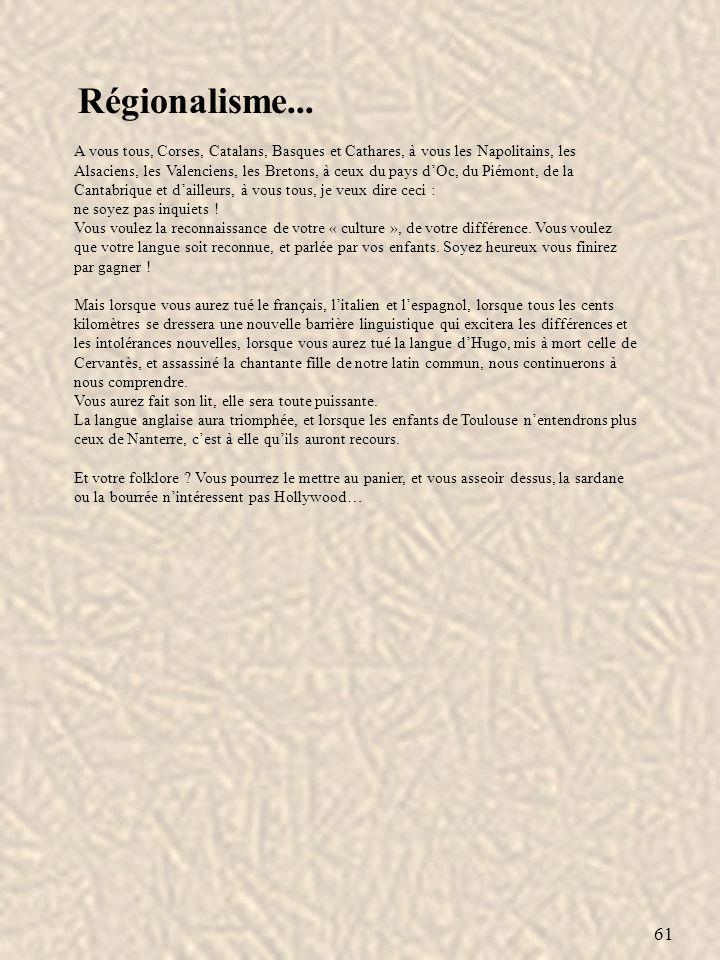 61 Régionalisme... A vous tous, Corses, Catalans, Basques et Cathares, à vous les Napolitains, les Alsaciens, les Valenciens, les Bretons, à ceux du p