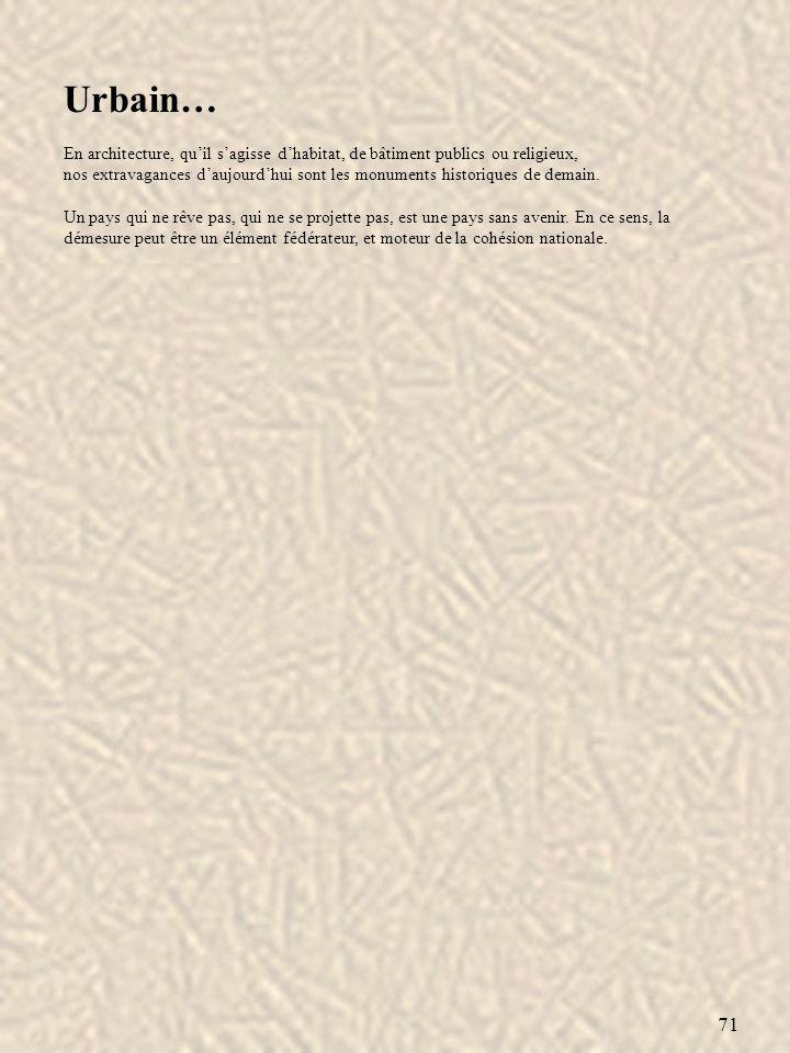 71 Urbain… En architecture, quil sagisse dhabitat, de bâtiment publics ou religieux, nos extravagances daujourdhui sont les monuments historiques de d