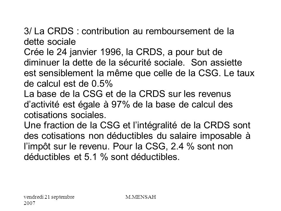 vendredi 21 septembre 2007 M.MENSAH 2/ La CSG : contribution sociale généralisée Elle englobe plus de 95% des revenus des ménages. Cest le premier imp