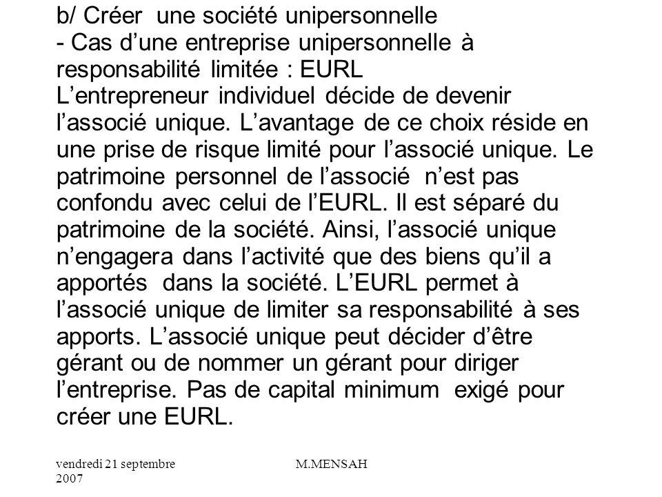vendredi 21 septembre 2007 M.MENSAH I/ EXERCER SEUL LE POUVOIR DE DECISION Lentrepreneur qui souhaite exercer seul son activité, peut choisir entre 2
