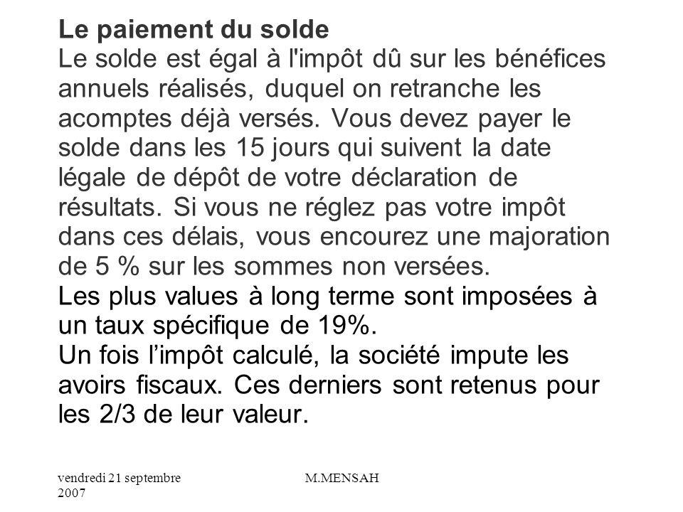 vendredi 21 septembre 2007 M.MENSAH ATTENTION : Contrairement à d autres impôts, l IS dû sur les bénéfices n est pas calculé par l administration.