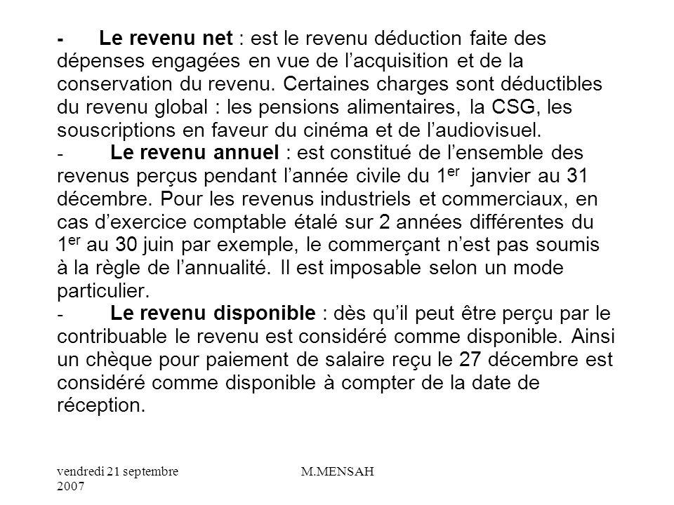 vendredi 21 septembre 2007 M.MENSAH B/ Quel est le revenu imposable concerné ? Selon le code civil, le revenu est le fruit périodique dune source dura