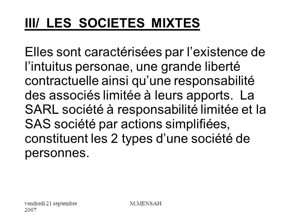 vendredi 21 septembre 2007 M.MENSAH II/ LES SOCIETES DE CAPITAUX Ce sont les apports qui sont déterminants pour créer une société de capitaux. La SA :